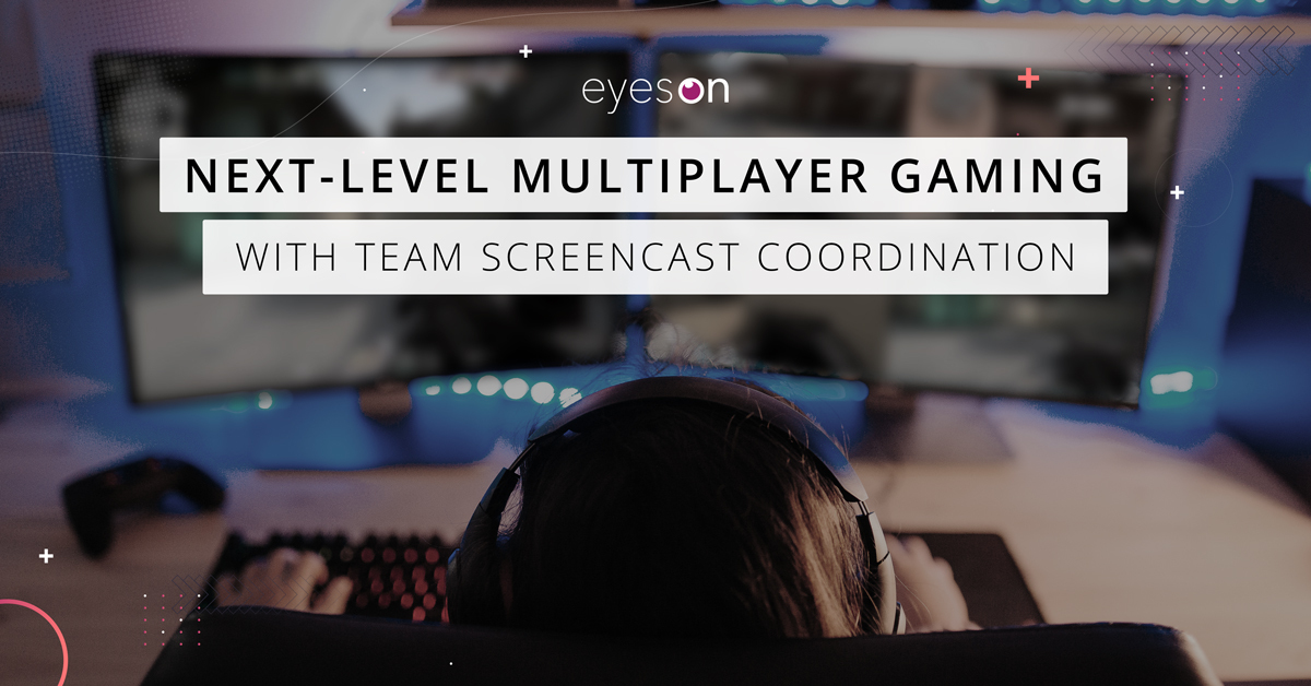 eyeson is revolutionizing the team play in multiplayer gaming